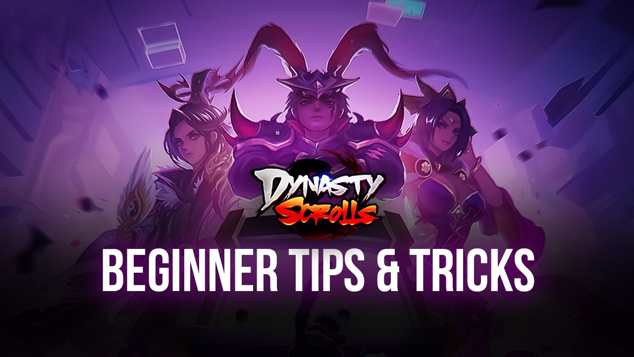 Dynasty Scrolls Beginner's Guide – The Best Tips and Tricks for Newcomers