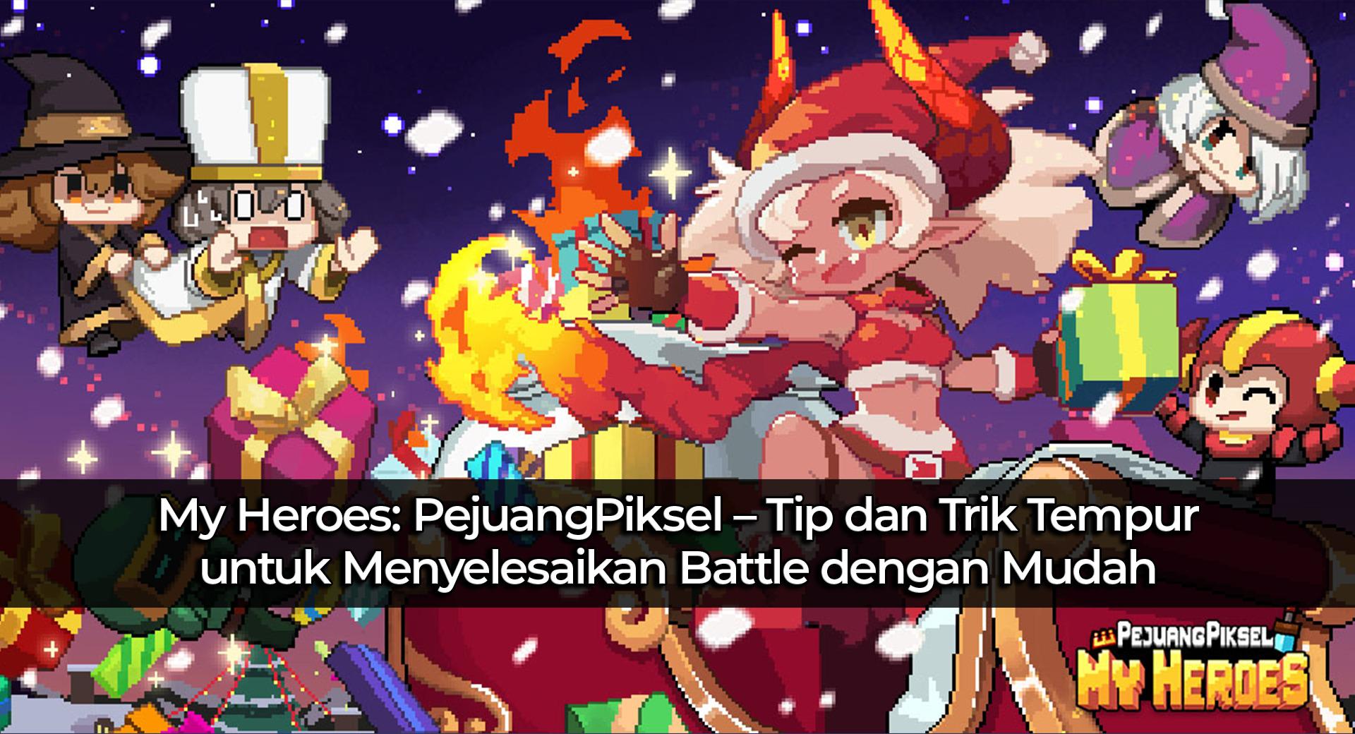 My Heroes: PejuangPiksel – Tip dan Trik Tempur untuk Menyelesaikan Battle dengan Mudah