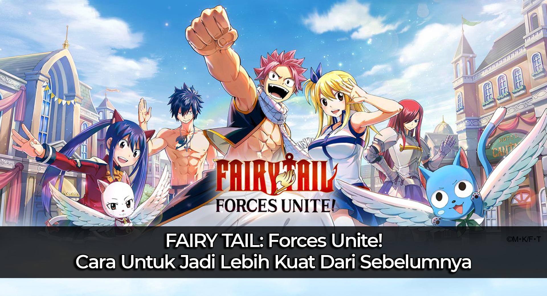 FAIRY TAIL: Forces Unite! Mau Lebih Kuat Dari Sebelumnya? Cek Artikel Ini
